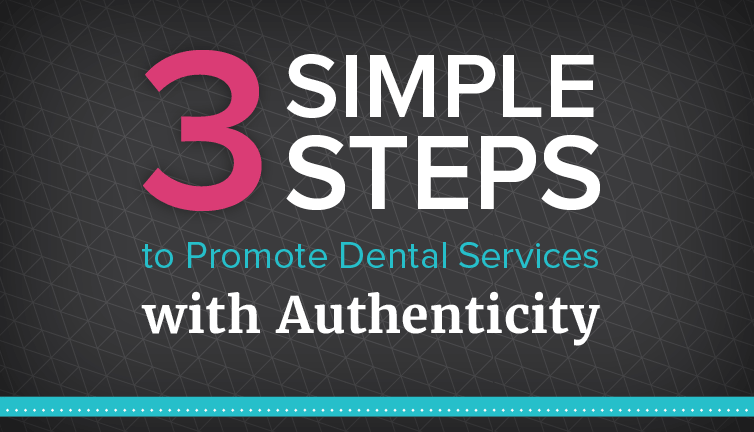 Learn how to promote dental services with authenticity