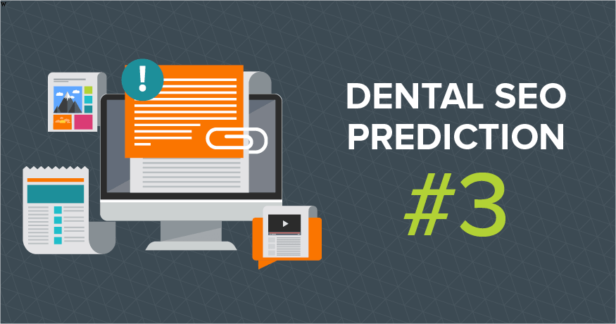 Our dental SEO predictions include the need to focus on quality content.