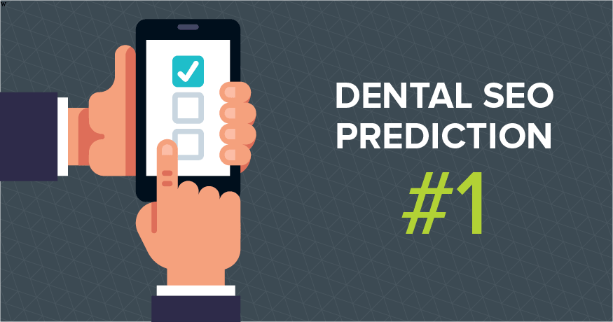The first of our dental SEO predictions is all about mobile.