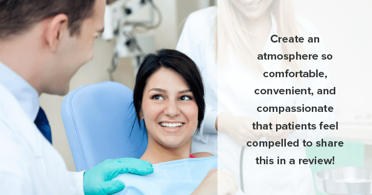 Getting good reviews starts with the experience you create for the patient.