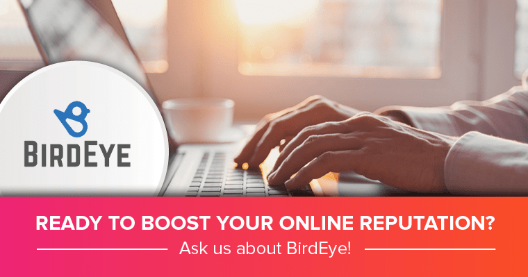 Ready to boost your online reputation? Ask us about Birdeye!