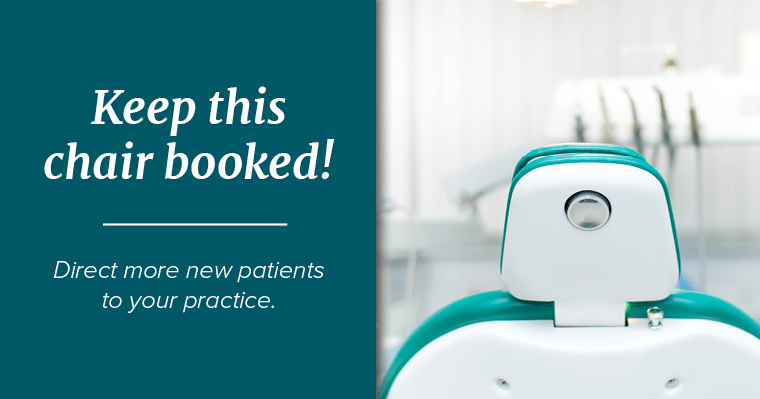 Keep your dental chair booked! Direct more patients to your practice with these essentials.
