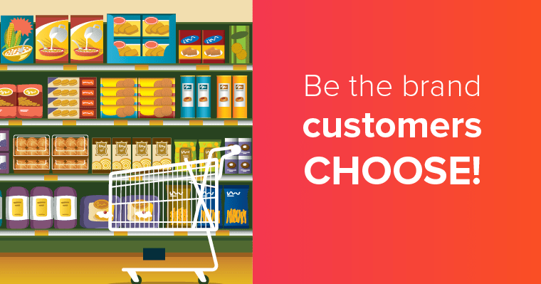 Be the brand customers choose!