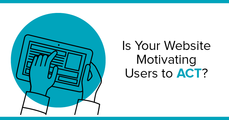 Is your website motivating users to act?