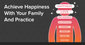 Be the best version of you and achieve happiness with your family and practice