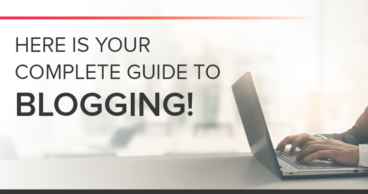 Here is your complete guide to blogging!
