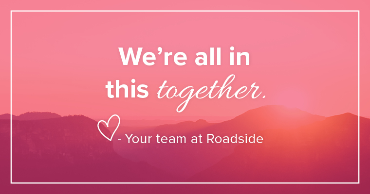 We're all in this together. Love, Roadside