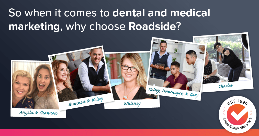 When it comes to dental marketing, why choose Roadside?