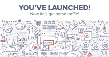 You've Launched! Now Let's Get Some Traffic!