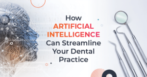 Text: How Artificial Intelligence Can Streamline Your Dental Practice