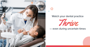 Watch your dental practice thrive, even during uncertain times