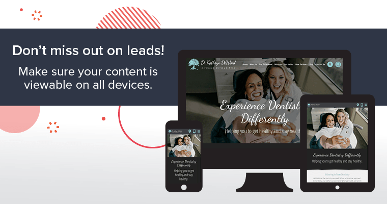 Don't miss out on leads! Make sure your content is viewable on all devices.