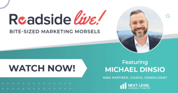 Roadside Live, bite-sized marketing morsels, featuring Michael Dinsio, MBA partner, coach, consultant with Next Level Consultants. Watch now!
