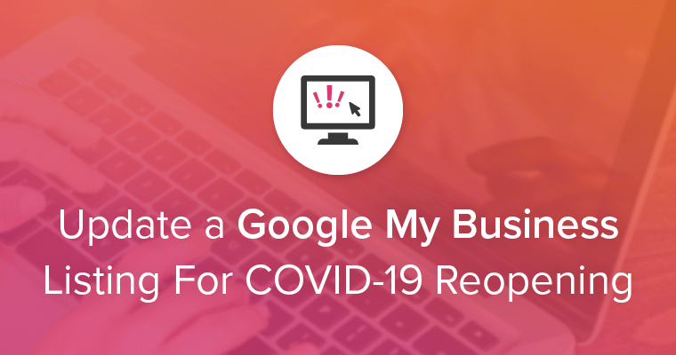 How To Update a Google My Business Listing for COVID-19 Reopening
