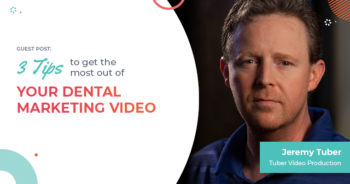 Guest blog: 3 tips to get the most out of your dental marketing video
