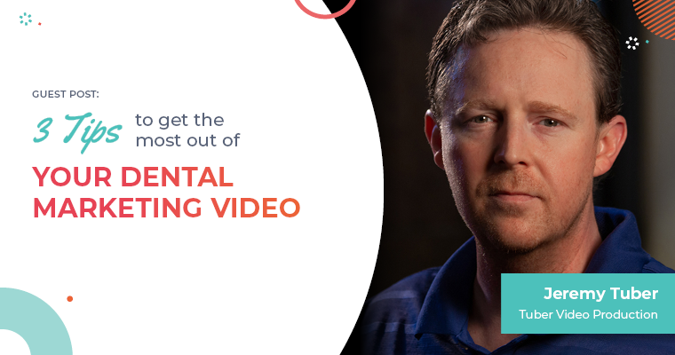 3 Tips to Get the Most Out of Your Dental Marketing Video [Guest Post]
