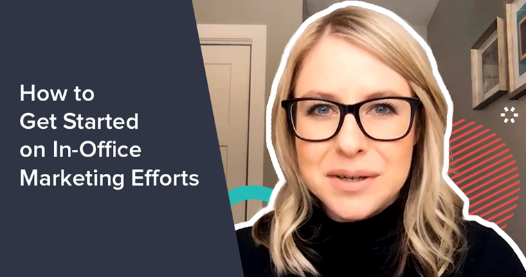 How to Get Started on In-Office Marketing Efforts [VIDEO]