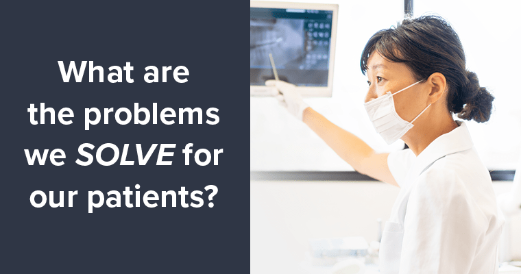 What are the problems we solve for our patients?
