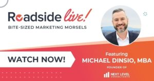 Roadside Live! Bite size marketing morsels. Watch now featuring Michael Dinsio, MBA founder of Next Level Consulting.