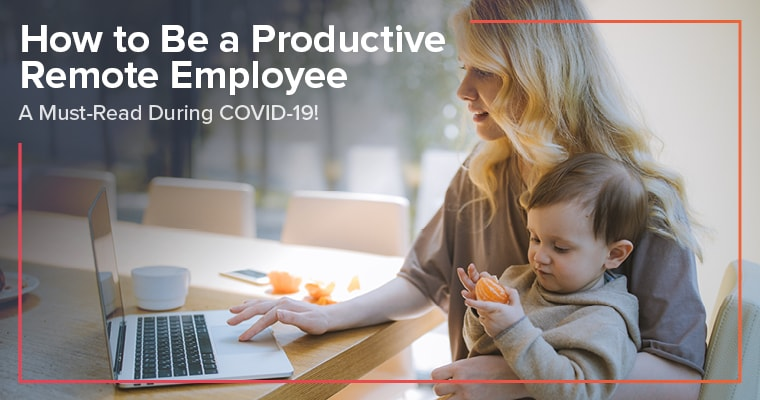 """A woman holding her toddler while working from home with text, """"How to be a productive remote employee. A must-read during COVID-19."""""""
